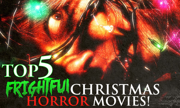 TOP FIVE FRIGHTFUL CHRISTMAS FILMS!